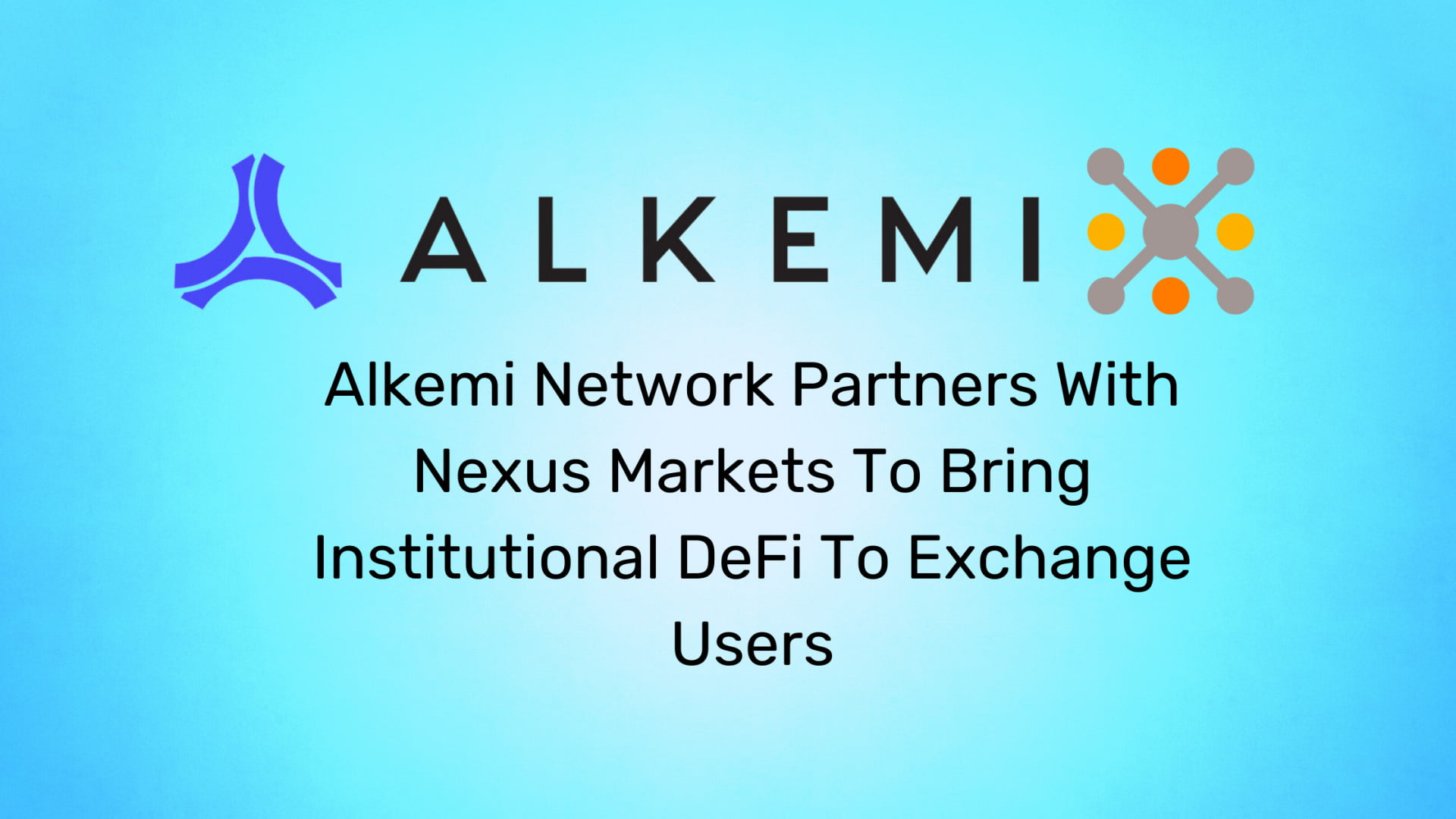 Alkemi Network Partners With Nexus Markets To Bring Institutional DeFi To Exchange Users